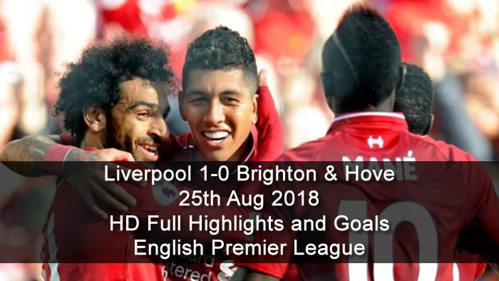 Liverpool 1-0 Brighton & Hove | 25th Aug 2018 | HD Full Highlights and Goals - English Premier League