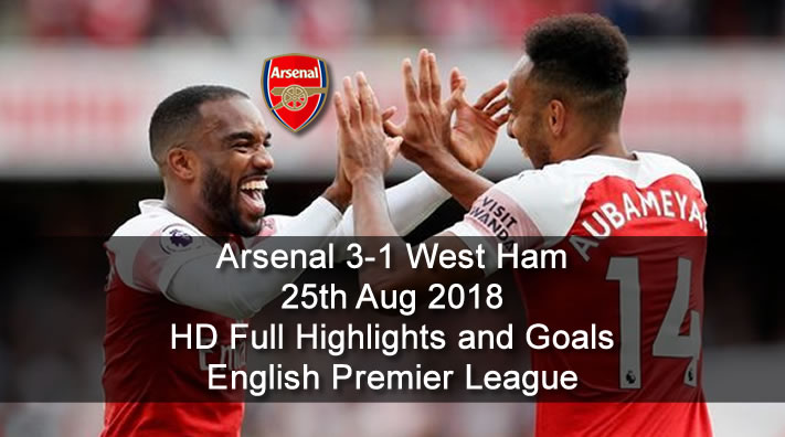 Arsenal 3-1 West Ham | 25th Aug 2018 | HD Full Highlights and Goals - English Premier League