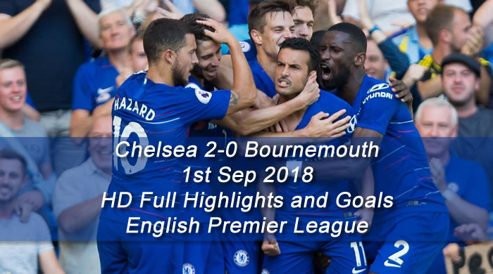 Chelsea 2-0 Bournemouth | 1st Sep 2018 | HD Full Highlights and Goals - English Premier League
