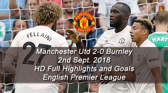 Manchester Utd 2-0 Burnley | 2nd Sept. 2018 | HD Full Highlights and Goals - English Premier League