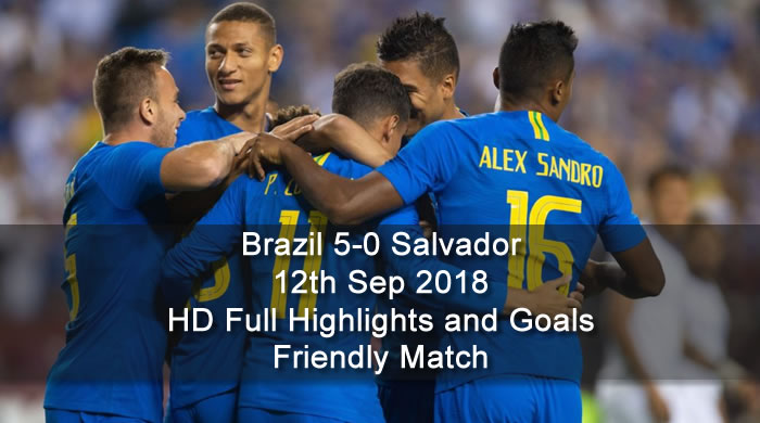 Brazil 5-0 Salvador | 12th Sep 2018 | HD Full Highlights and Goals - Friendly Match