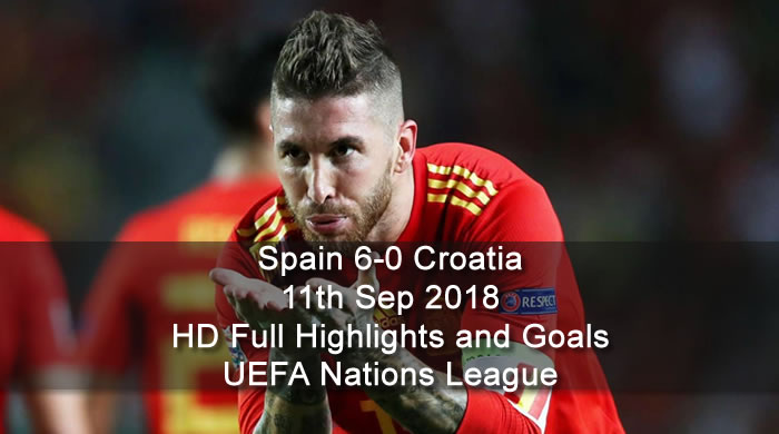 Spain 6-0 Croatia | 11th Sep 2018 | HD Full Highlights and Goals - UEFA Nations League