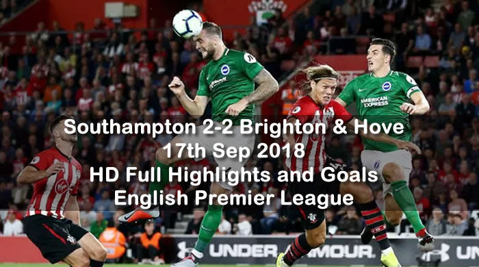 Southampton 2-2 Brighton & Hove | 17th Sep 2018 | HD Full Highlights and Goals - English Premier League