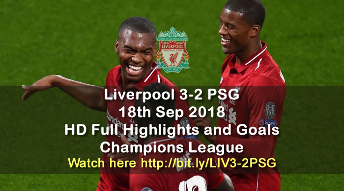 Liverpool 3-2 PSG Paris Saint-Germain FC | 18th Sep 2018 | HD Full Highlights and Goals - Champions League