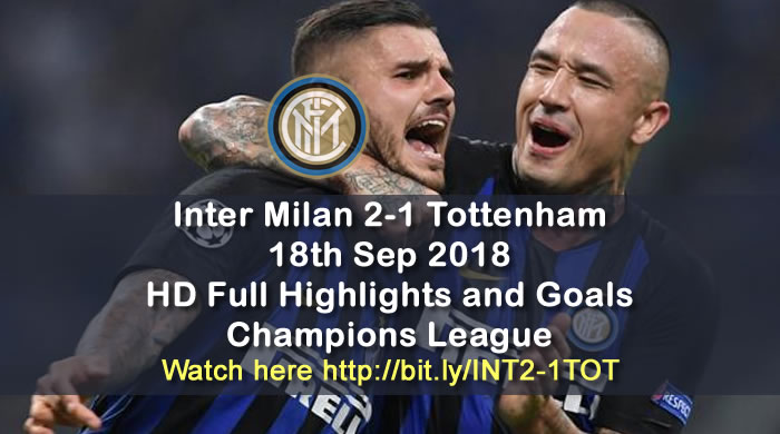 Inter Milan 2-1 Tottenham | 18th Sep 2018 | HD Full Highlights and Goals - Champions League