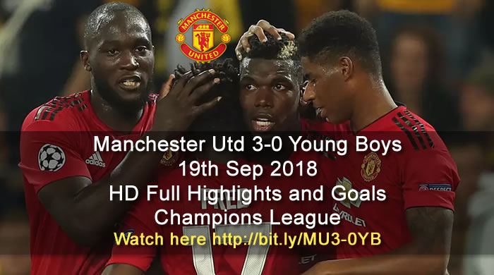 Manchester Utd 3-0 Young Boys | 19th Sep 2018 | HD Full Highlights and Goals - Champions League