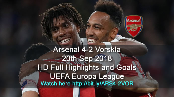 Arsenal 4-2 Vorskla | 20th Sep 2018 | HD Full Highlights and Goals - UEFA Europa League