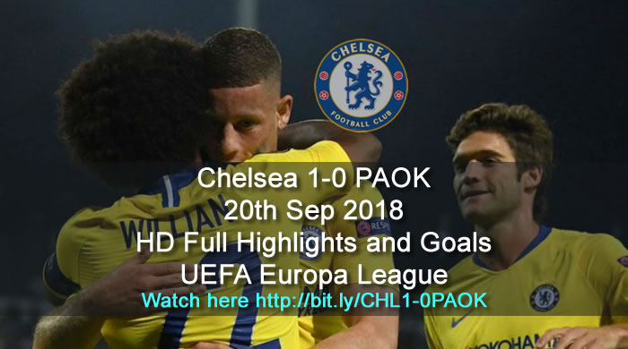 Chelsea 1-0 PAOK | 20th Sep 2018 | HD Full Highlights and Goals - UEFA Europa League