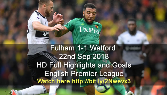 Fulham 1-1 Watford | 22nd Sep 2018 | HD Full Highlights and Goals - English Premier League
