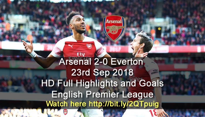 Arsenal 2-0 Everton | 23rd Sep 2018 | HD Full Highlights and Goals - English Premier League