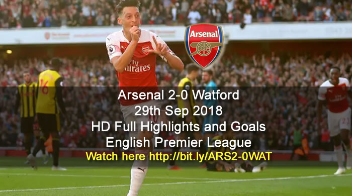 Arsenal 2-0 Watford | 29th Sep 2018 | HD Full Highlights and Goals - English Premier League