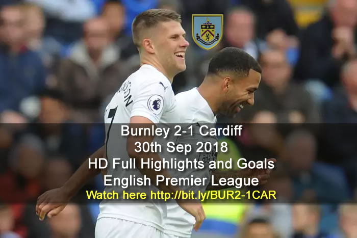 Burnley 2-1 Cardiff | 30th Sep 2018 | HD Full Highlights and Goals - English Premier League