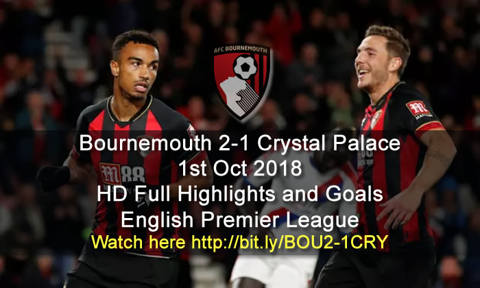Bournemouth 2-1 Crystal Palace | 1st Oct 2018 | HD Full Highlights and Goals - English Premier League