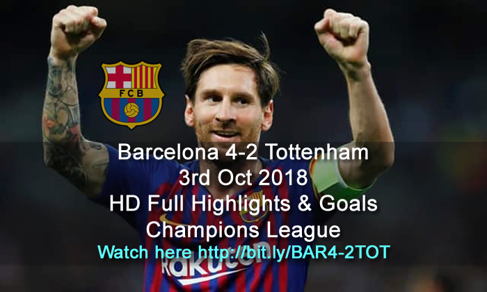 Barcelona 4-2 Tottenham | 3rd Oct 2018 | HD Full Highlights & Goals - Champions League