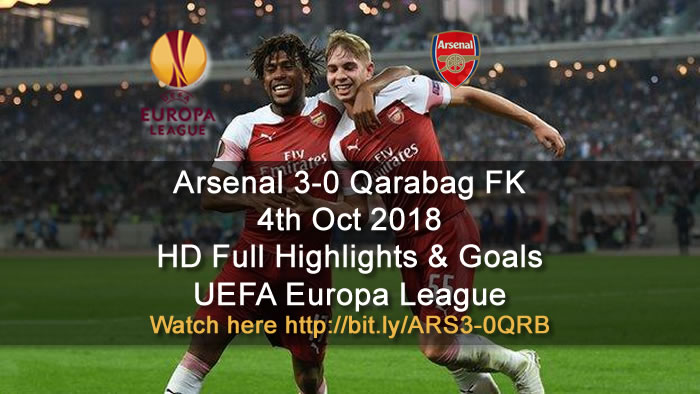 Arsenal 3-0 Qarabag FK | 4th Oct 2018 | HD Full Highlights & Goals - UEFA Europa League