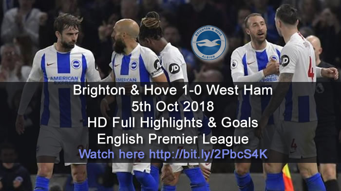 Brighton & Hove 1-0 West Ham | 5th Oct 2018 | HD Full Highlights & Goals - English Premier League