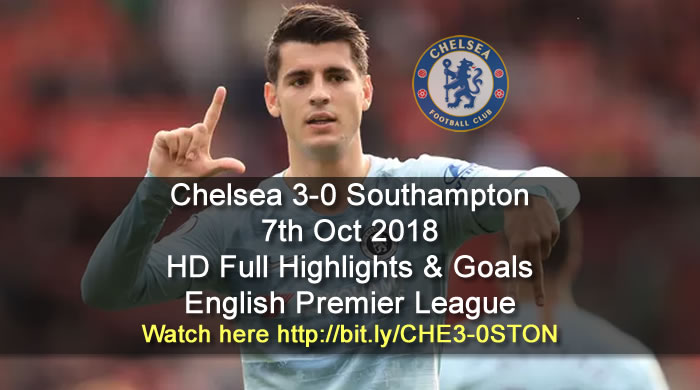Chelsea 3-0 Southampton | 7th Oct 2018 | HD Full Highlights & Goals - English Premier League