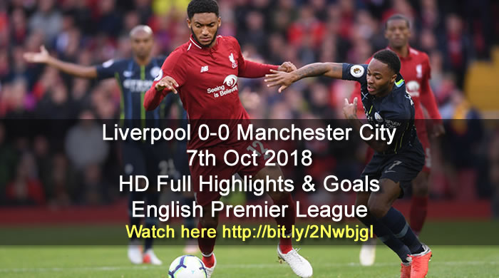 Liverpool 0-0 Manchester City | 7th Oct 2018 | HD Full Highlights & Goals - English Premier League