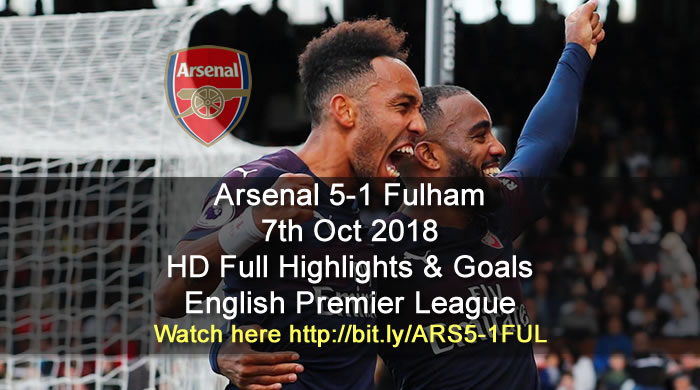 Arsenal 5-1 Fulham | 7th Oct 2018 | HD Full Highlights & Goals - English Premier League