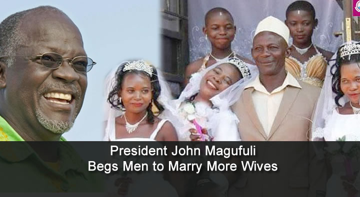 President John Magufuli Begs Men to Marry More Wives