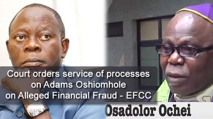 Court orders service of processes on Adams Oshiomhole on Alleged Financial Fraud - EFCC