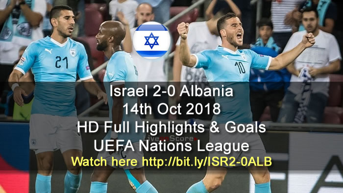 Israel 2-0 Albania | 14th Oct 2018 | HD Full Highlights & Goals - UEFA Nations League