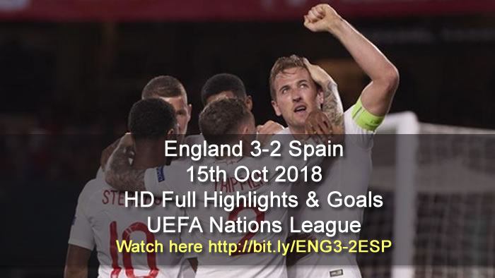 England 3-2 Spain | 15th Oct 2018 | HD Full Highlights & Goals - UEFA Nations League
