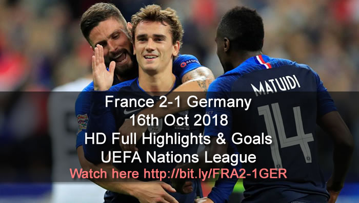 France 2-1 Germany | 16th Oct 2018 | HD Full Highlights & Goals - UEFA Nations League