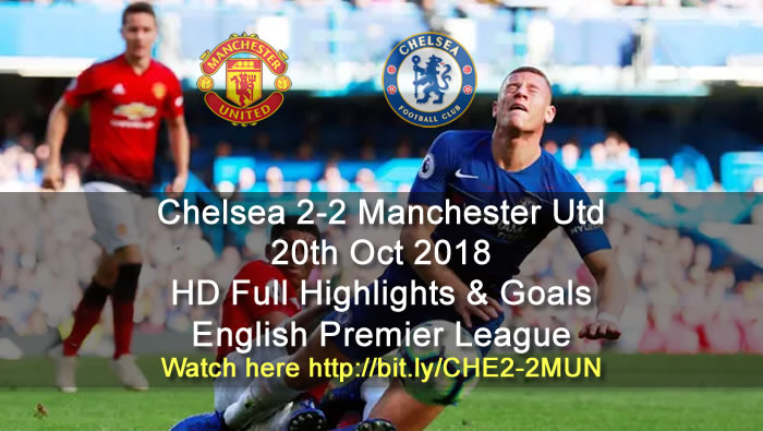 Chelsea 2-2 Manchester Utd | 20th Oct 2018 | HD Full Highlights & Goals - English Premier League