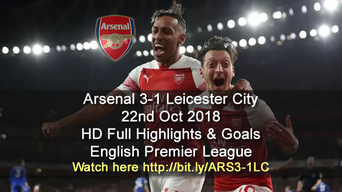 Arsenal 3-1 Leicester City | 22nd Oct 2018 | HD Full Highlights & Goals - English Premier League