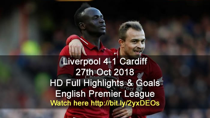 Liverpool 4-1 Cardiff | 27th Oct 2018 | HD Full Highlights & Goals - English Premier League