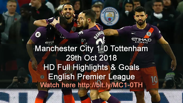 Manchester City 1-0 Tottenham | 29th Oct 2018 | HD Full Highlights & Goals - English Premier League