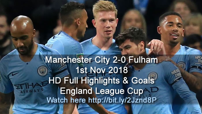 Manchester City 2-0 Fulham | 1st Nov 2018 | HD Full Highlights & Goals - England League Cup