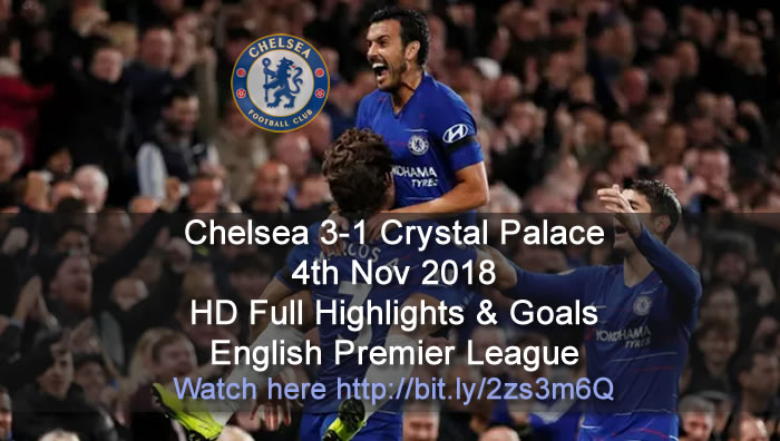 Chelsea 3-1 Crystal Palace | 4th Nov 2018 | HD Full Highlights & Goals - English Premier League