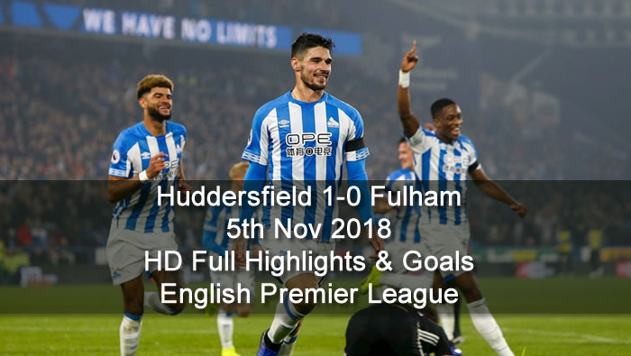 Huddersfield 1-0 Fulham | 5th Nov 2018 | HD Full Highlights & Goals - English Premier League