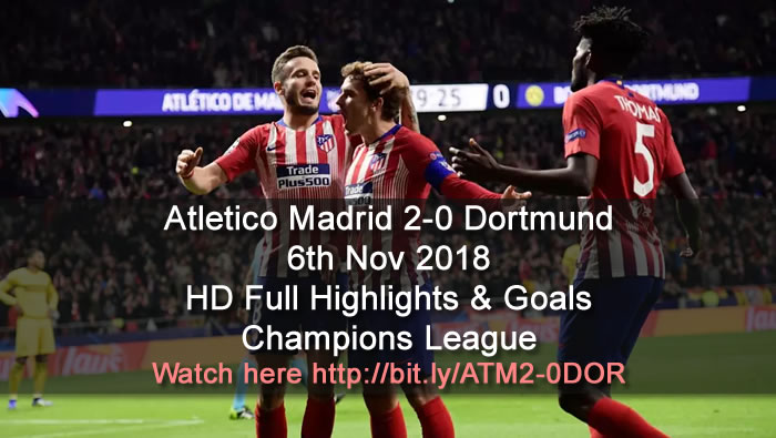 Atletico Madrid 2-0 Dortmund | 6th Nov 2018 | HD Full Highlights & Goals - Champions League