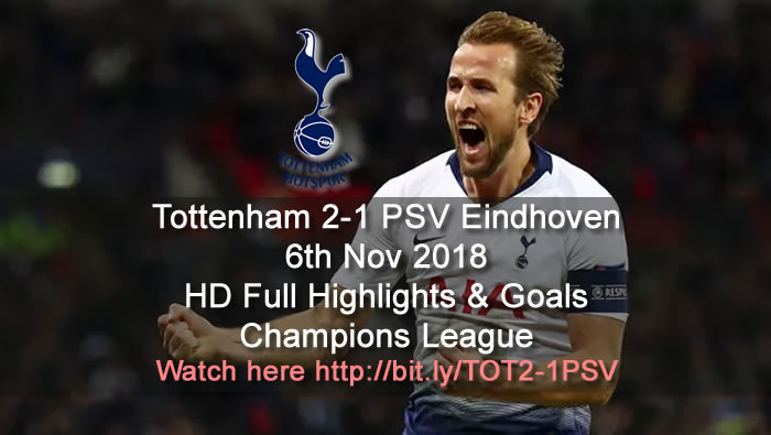 Tottenham 2-1 PSV Eindhoven | 6th Nov 2018 | HD Full Highlights & Goals - Champions League