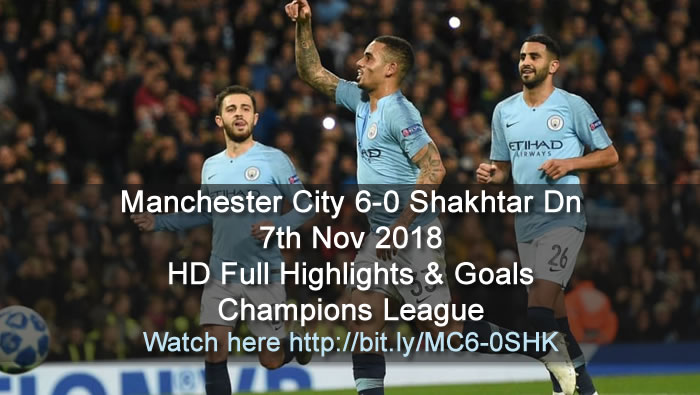 Manchester City 6-0 Shakhtar Dn | 7th Nov 2018 | HD Full Highlights & Goals - Champions League