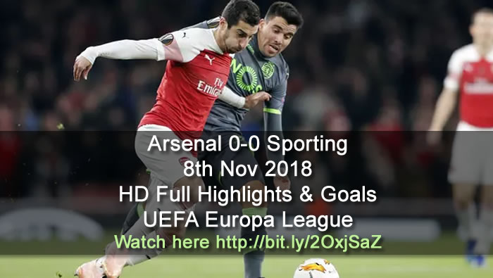 Arsenal 0-0 Sporting | 8th Nov 2018 | HD Full Highlights & Goals - UEFA Europa League