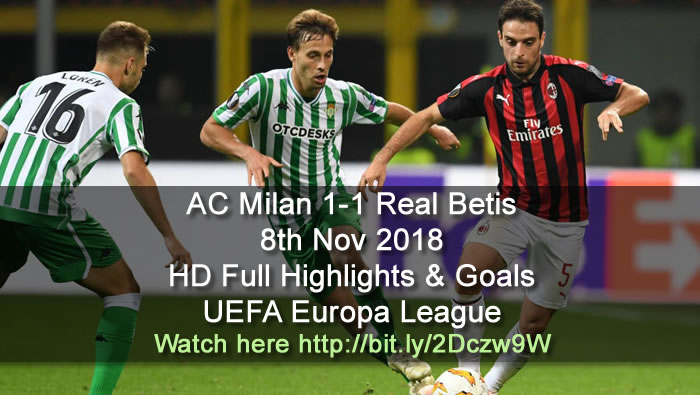 AC Milan 1-1 Real Betis | 8th Nov 2018 | HD Full Highlights & Goals - UEFA Europa League