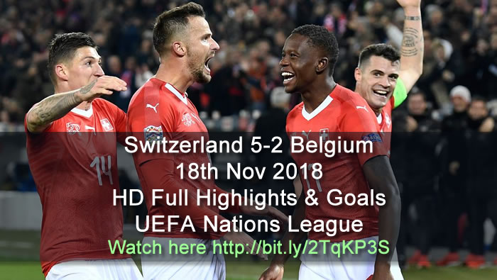 Switzerland 5-2 Belgium | 18th Nov 2018 | HD Full Highlights & Goals - UEFA Nations League