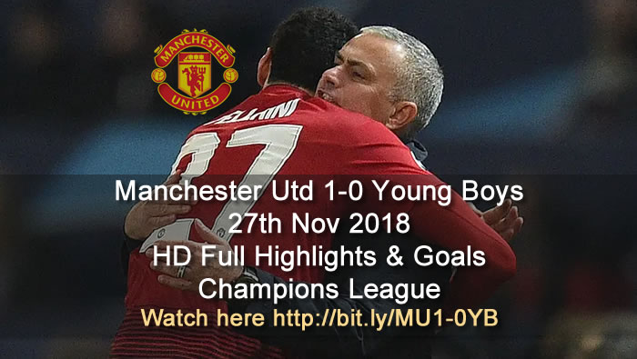 Manchester Utd 1-0 Young Boys | 27th Nov 2018 | HD Full Highlights & Goals - Champions League