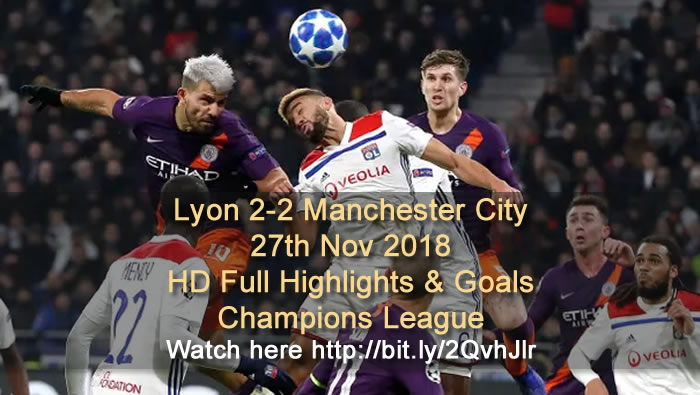 Lyon 2-2 Manchester City | 27th Nov 2018 | HD Full Highlights & Goals - Champions League