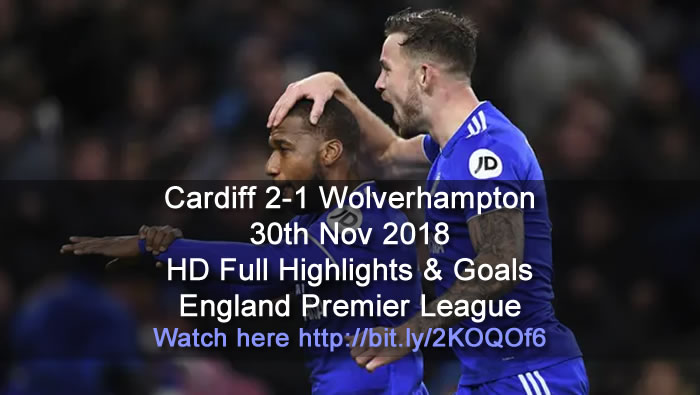 Cardiff 2-1 Wolverhampton | 30th Nov 2018 | HD Full Highlights & Goals - England Premier League