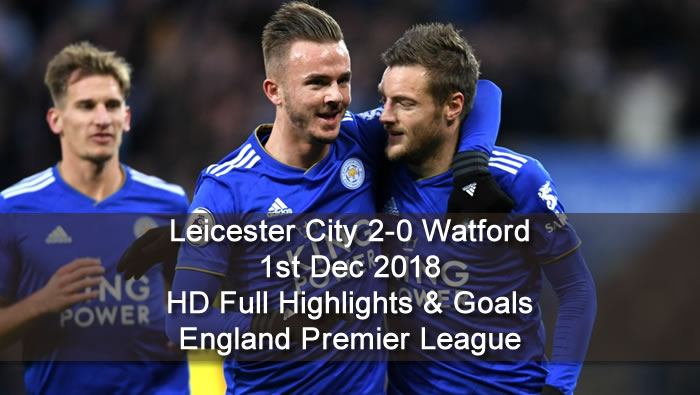 Leicester City 2-0 Watford | 1st Dec 2018 | HD Full Highlights & Goals - England Premier League