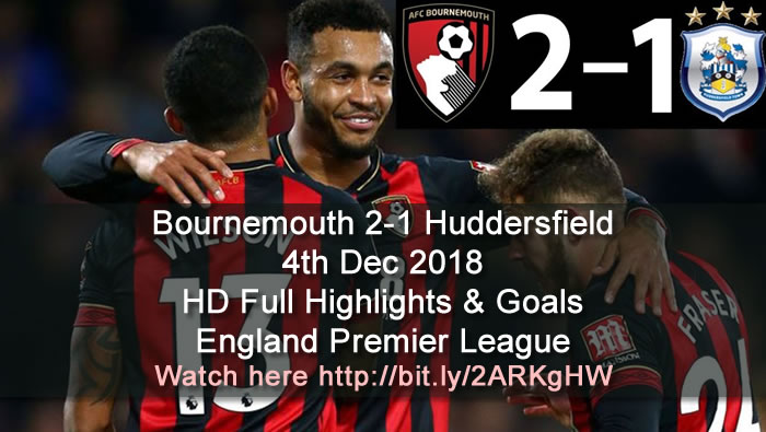 Bournemouth 2-1 Huddersfield | 4th Dec 2018 | HD Full Highlights & Goals - England Premier League