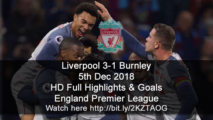 Liverpool 3-1 Burnley | 5th Dec 2018 | HD Full Highlights & Goals - England Premier League