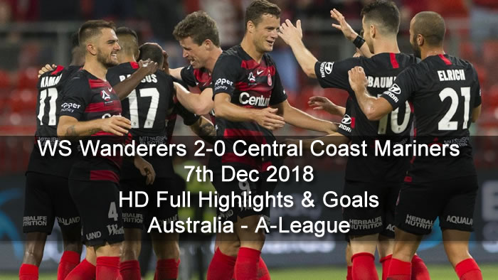 WS Wanderers 2-0 Central Coast Mariners | 7th Dec 2018 | HD Full Highlights & Goals - Australia - A-League