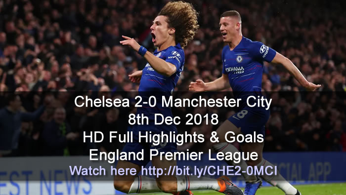 Chelsea 2-0 Manchester City | 8th Dec 2018 | HD Full Highlights & Goals - England Premier League