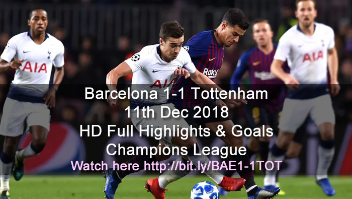 Barcelona 1-1 Tottenham | 11th Dec 2018 | HD Full Highlights & Goals - Champions League